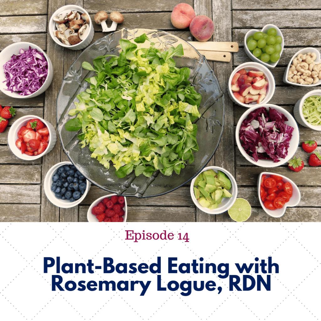 Ep. 14 Plant Based Eating