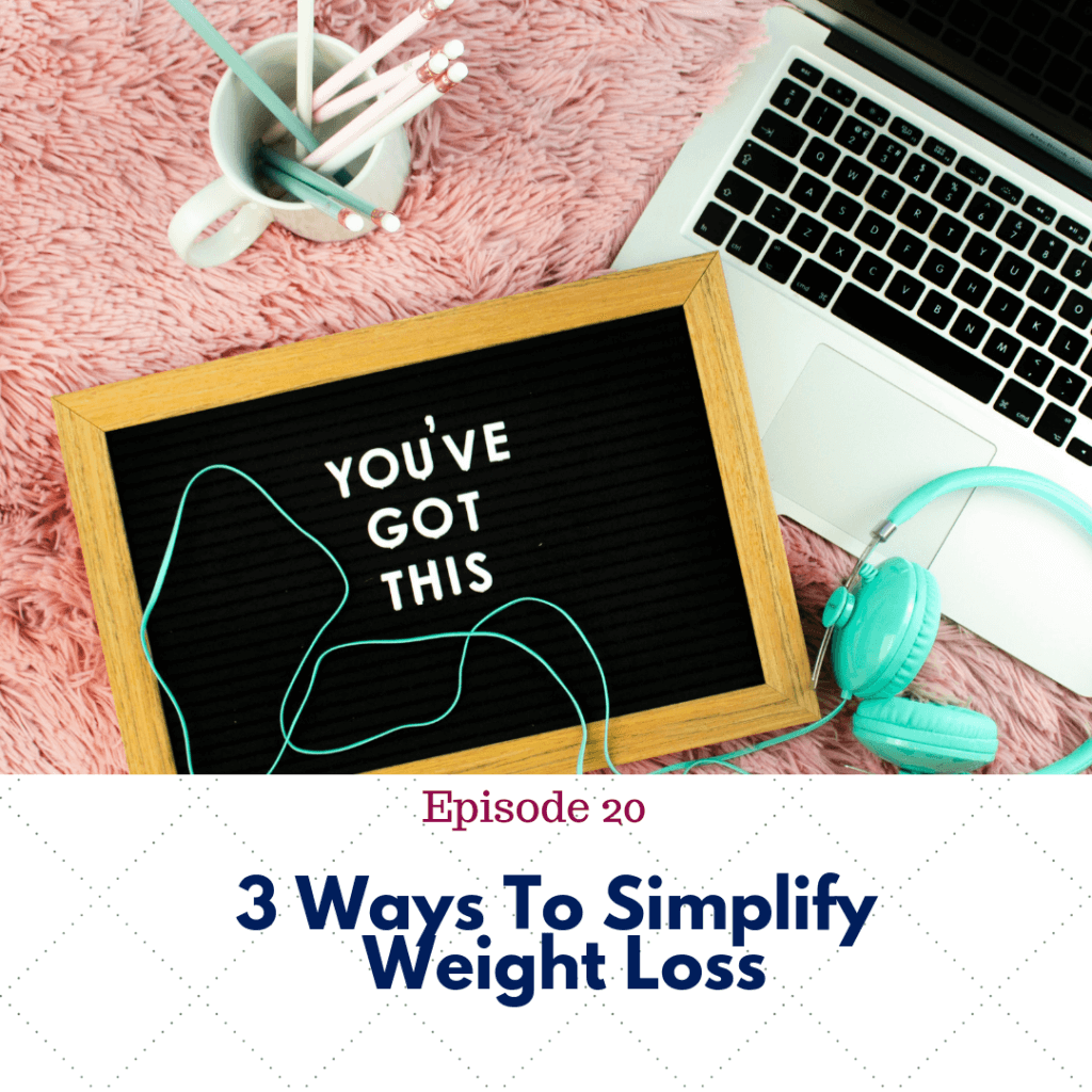 Ep. 20 simplifying weight loss