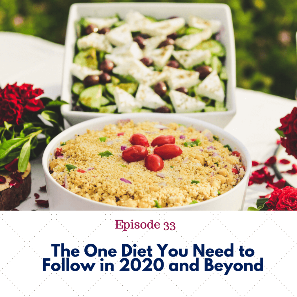 Ep. 33 The ONE diet you need to follow in 2020 and beyond