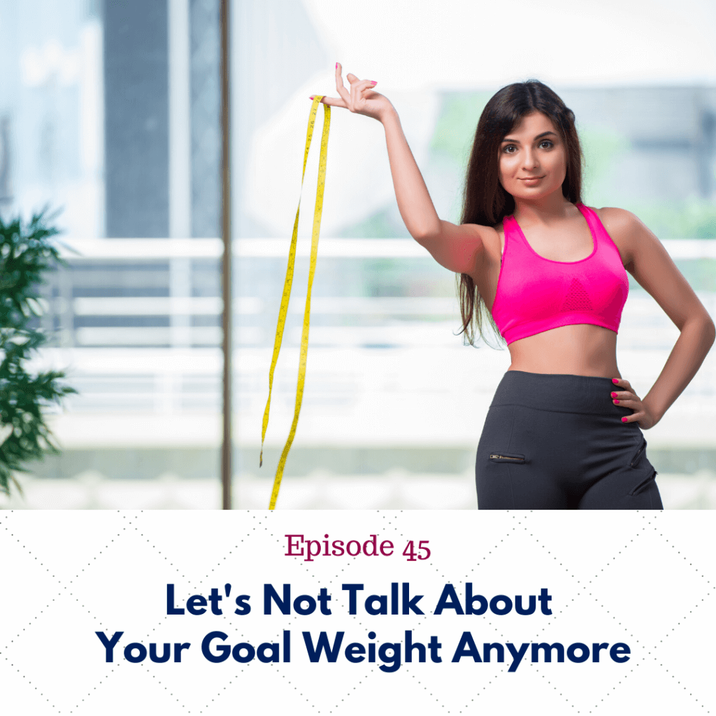 Let's Not Talk About Your Goal Weight Anymore