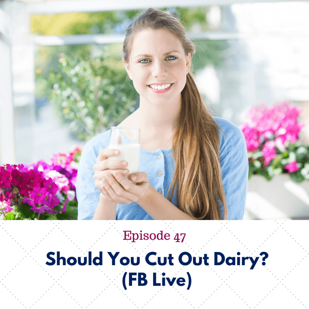Episode 47_ Should you cut out dairy_ FB Live