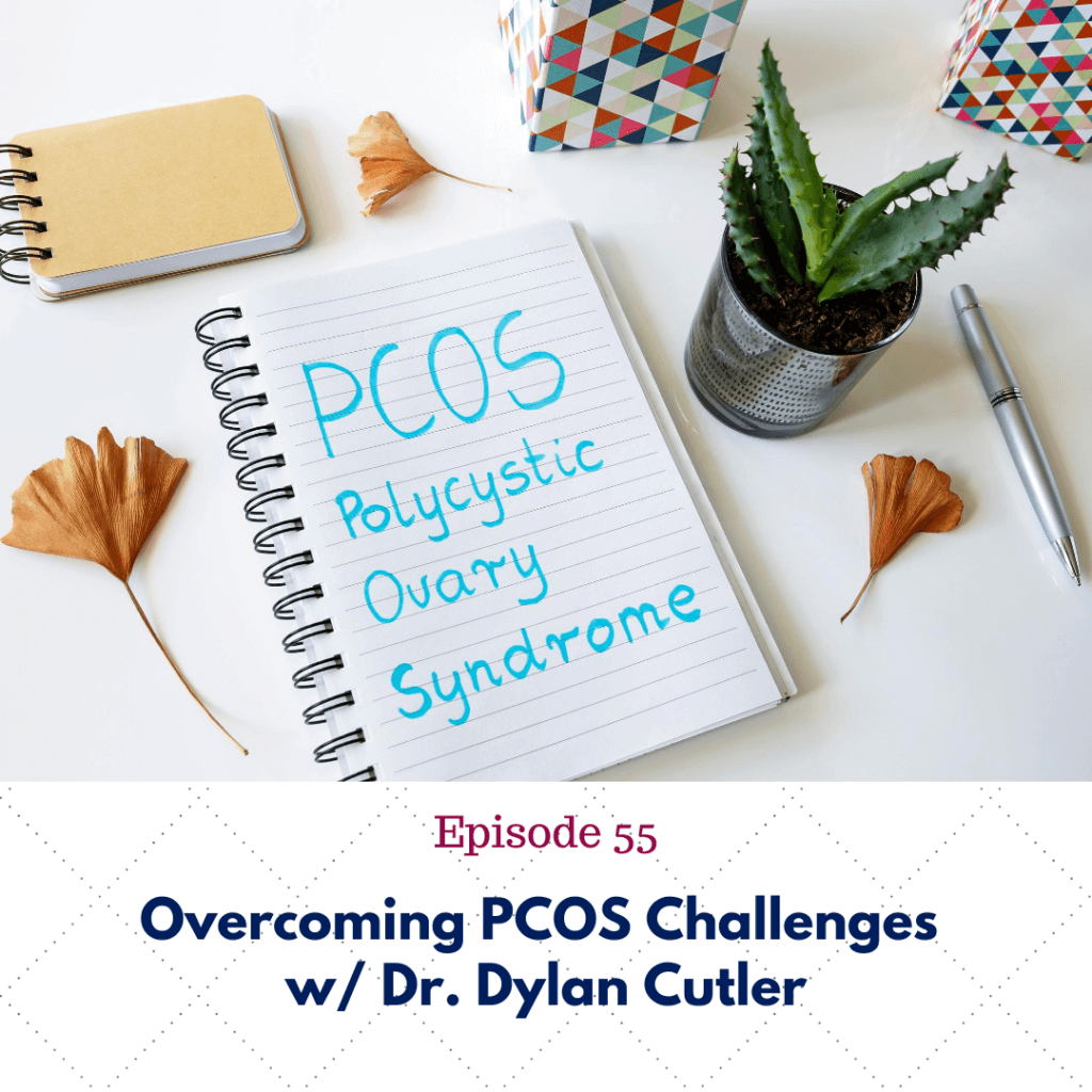 Ep 55_ Overcoming PCOS Challenges w_ Dr. Dylan Cutler